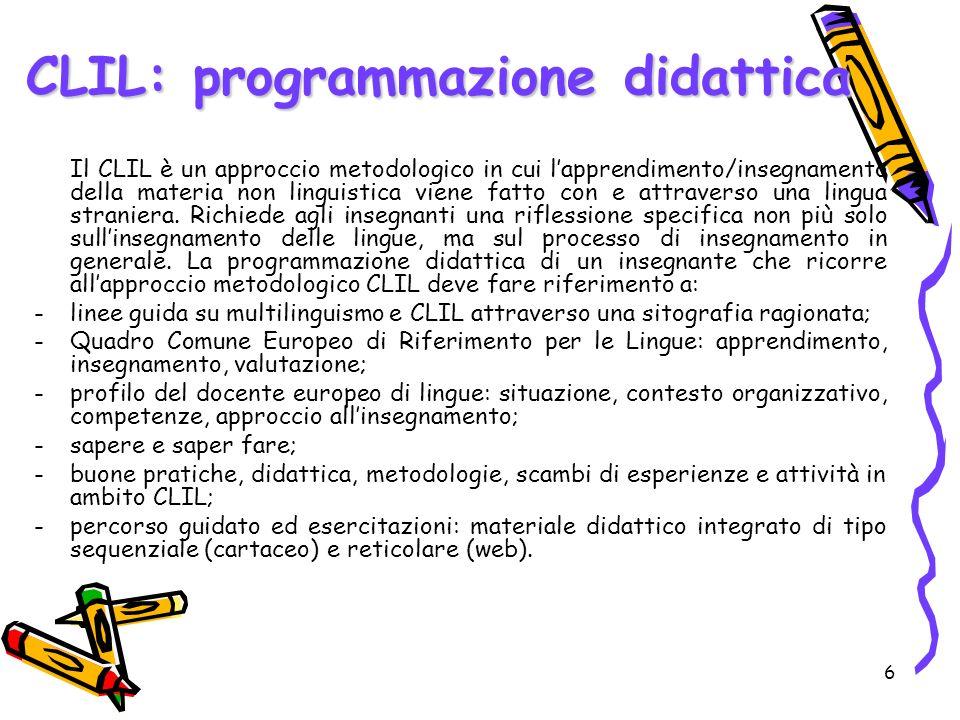 6 CLIL: programmazione didattica Il CLIL è un approccio metodologico in cui lapprendimento/insegnamento della materia non linguistica viene fatto con e attraverso una lingua straniera.