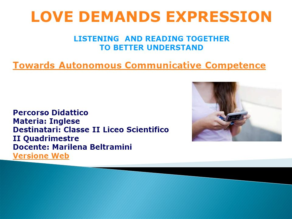 LOVE DEMANDS EXPRESSION LISTENING AND READING TOGETHER TO BETTER UNDERSTAND Towards Autonomous Communicative Competence Percorso Didattico Materia: In