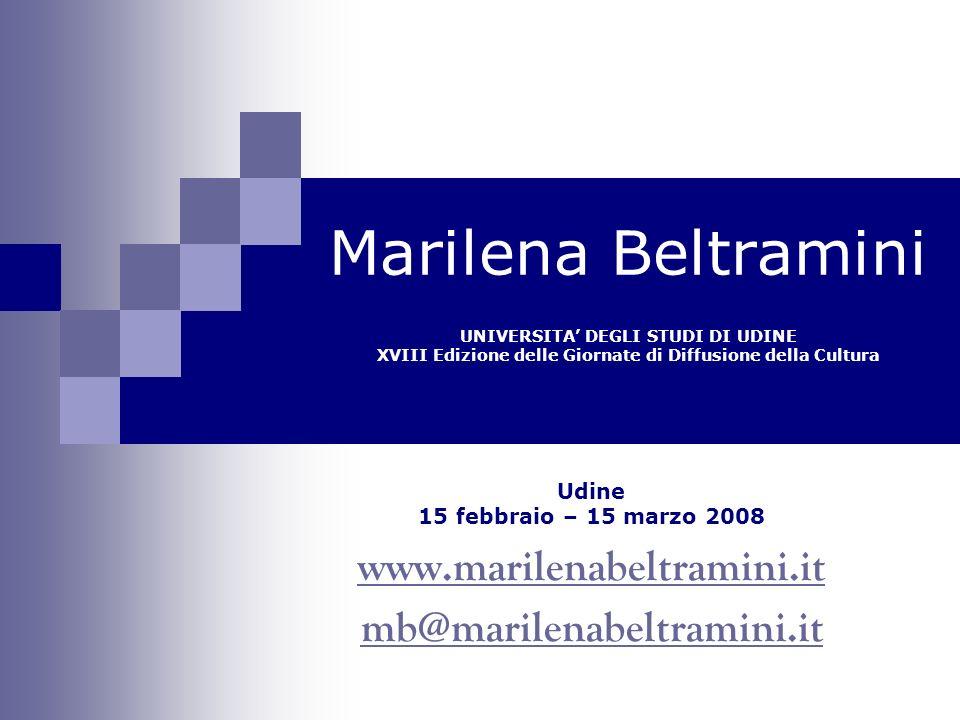 Marilena Beltramini UNIVERSITA DEGLI STUDI DI UDINE XVIII Edizione delle Giornate di Diffusione della Cultura Udine 15 febbraio – 15 marzo 2008 www.ma