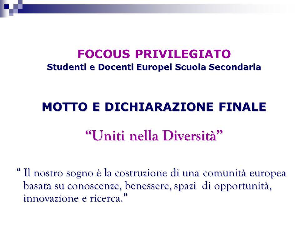 FOCOUS PRIVILEGIATO Studenti e Docenti Europei Scuola Secondaria MOTTO E DICHIARAZIONE FINALE Uniti nella Diversità Il nostro sogno è la costruzione d