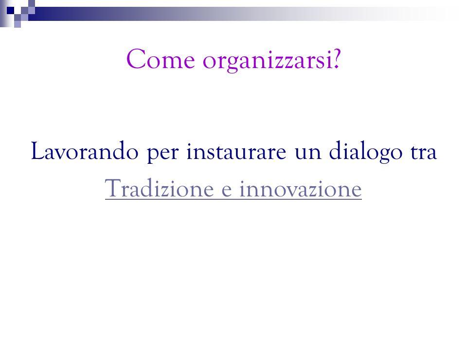 Come organizzarsi? Lavorando per instaurare un dialogo tra Tradizione e innovazione