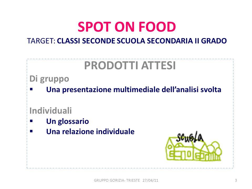 3 SPOT ON FOOD TARGET: CLASSI SECONDE SCUOLA SECONDARIA II GRADO PRODOTTI ATTESI Di gruppo Una presentazione multimediale dellanalisi svolta Individua