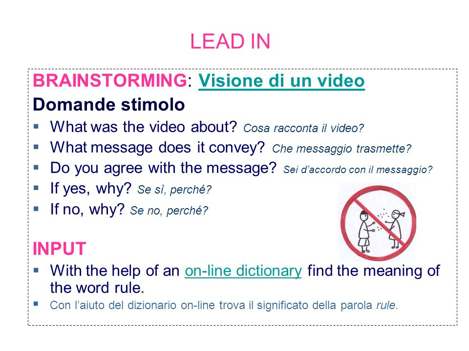 LEAD IN BRAINSTORMING: Visione di un videoVisione di un video Domande stimolo What was the video about? Cosa racconta il video? What message does it c