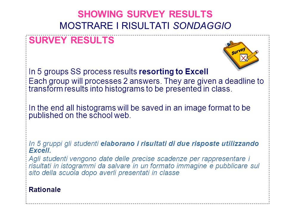 SHOWING SURVEY RESULTS MOSTRARE I RISULTATI SONDAGGIO SURVEY RESULTS In 5 groups SS process results resorting to Excell Each group will processes 2 an