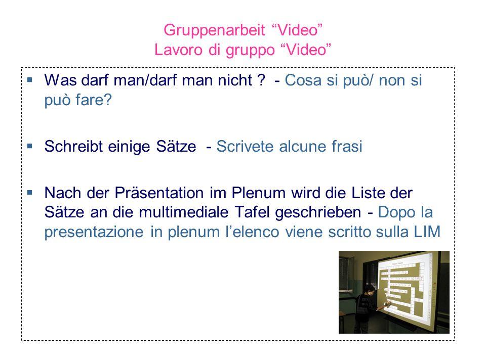 Gruppenarbeit Video Lavoro di gruppo Video Was darf man/darf man nicht ? - Cosa si può/ non si può fare? Schreibt einige Sätze - Scrivete alcune frasi