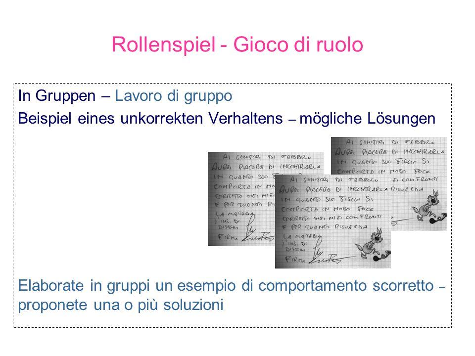 Rollenspiel - Gioco di ruolo In Gruppen – Lavoro di gruppo Beispiel eines unkorrekten Verhaltens – mögliche Lösungen Elaborate in gruppi un esempio di