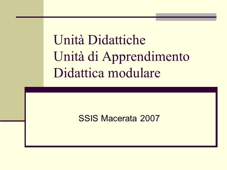 Unità Didattiche Unità di Apprendimento Didattica modulare SSIS Macerata 2007