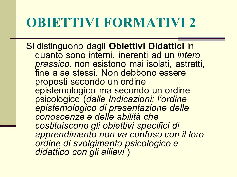 OBIETTIVI FORMATIVI 2 Si distinguono dagli Obiettivi Didattici in quanto sono interni, inerenti ad un intero prassico, non esistono mai isolati, astra