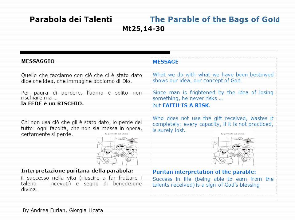 Parabola dei Talenti The Parable of the Bags of Go ld Mt25,14-30The Parable of the Bags of Go ld MESSAGGIO Quello che facciamo con ciò che ci è stato