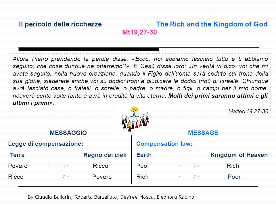 Il pericolo delle ricchezze The Rich and the Kingdom of God Mt19,27-30 Allora Pietro prendendo la parola disse: «Ecco, noi abbiamo lasciato tutto e ti
