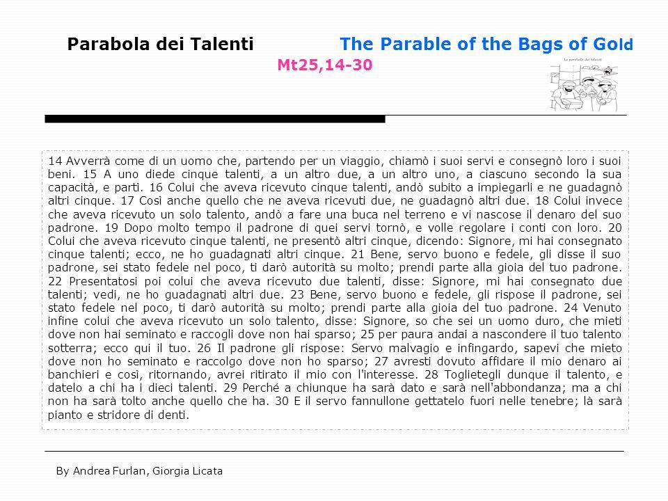 Parabola dei Talenti The Parable of the Bags of Go ld Mt25,14-30 14 Avverrà come di un uomo che, partendo per un viaggio, chiamò i suoi servi e conseg