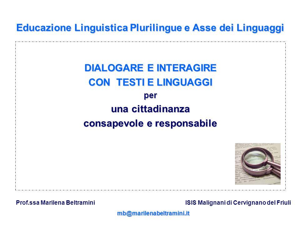 Educazione Linguistica Plurilingue e Asse dei Linguaggi DIALOGARE E INTERAGIRE CON TESTI E LINGUAGGI per una cittadinanza consapevole e responsabile P