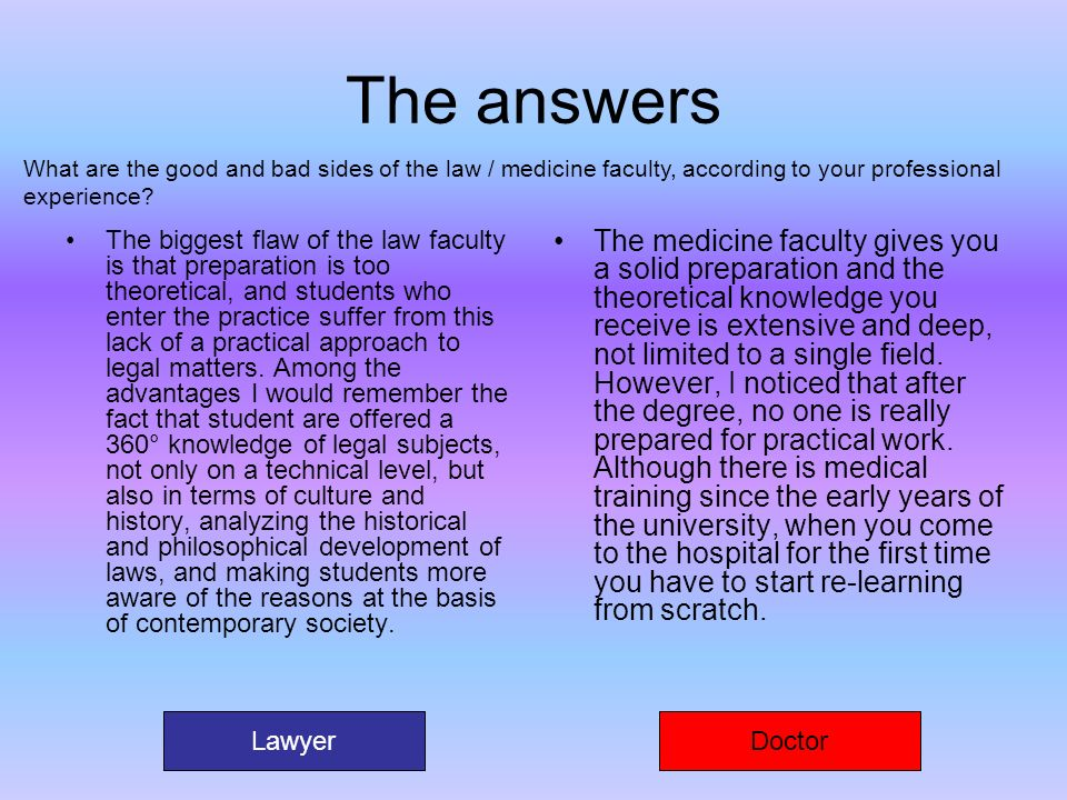 The answers The biggest flaw of the law faculty is that preparation is too theoretical, and students who enter the practice suffer from this lack of a