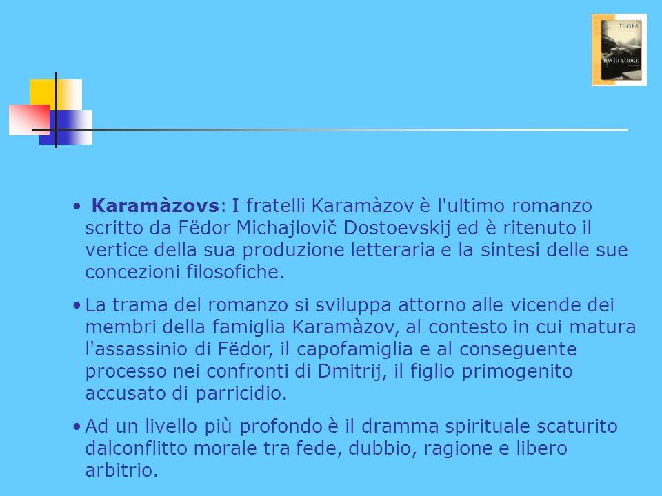 Karamàzovs: I fratelli Karamàzov è l ultimo romanzo scritto da Fëdor Michajlovič Dostoevskij ed è ritenuto il vertice della sua produzione letteraria e la sintesi delle sue concezioni filosofiche.