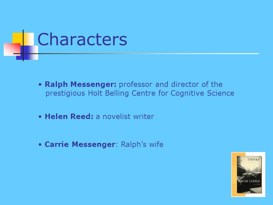 Characters Ralph Messenger: professor and director of the prestigious Holt Belling Centre for Cognitive Science Carrie Messenger: Ralphs wife Helen Reed: a novelist writer