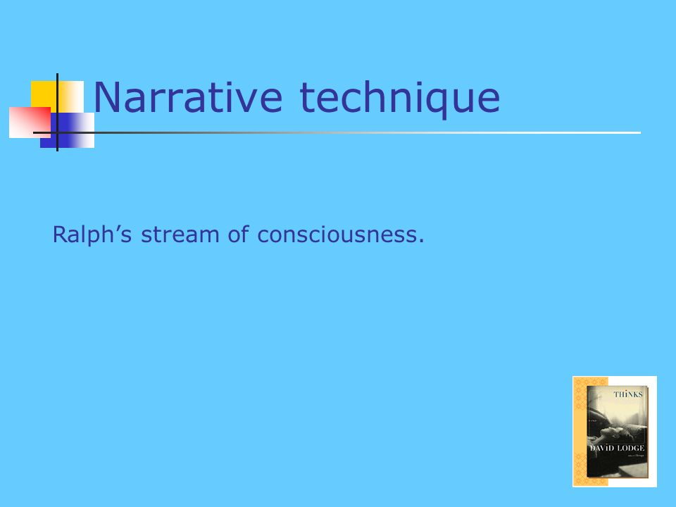 Narrative technique Ralphs stream of consciousness.