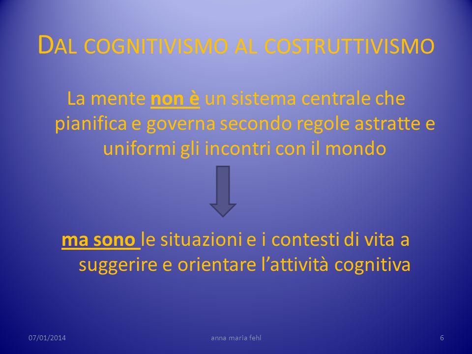 D AL COGNITIVISMO AL COSTRUTTIVISMO La mente non è un sistema centrale che pianifica e governa secondo regole astratte e uniformi gli incontri con il