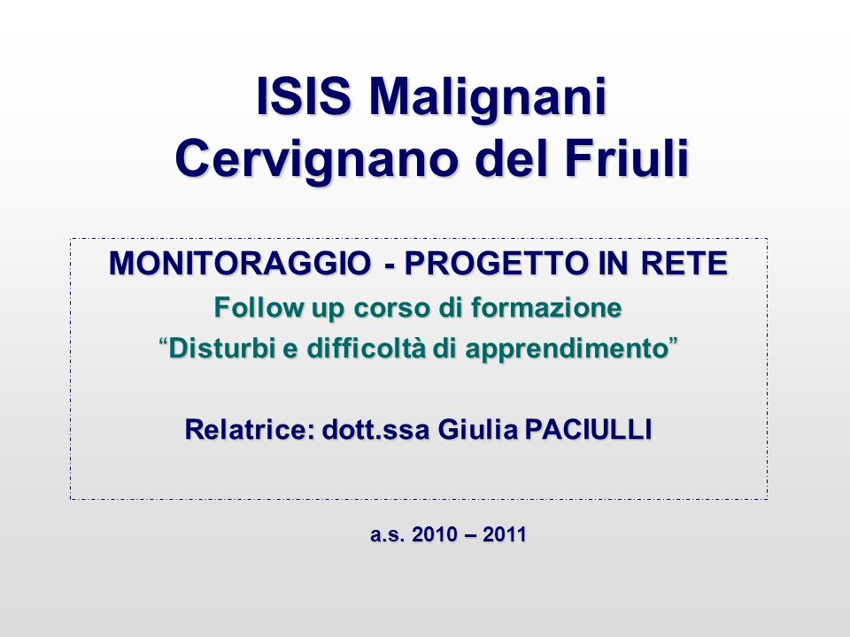 ISIS Malignani Cervignano del Friuli MONITORAGGIO - PROGETTO IN RETE Follow up corso di formazione Disturbi e difficoltà di apprendimentoDisturbi e di
