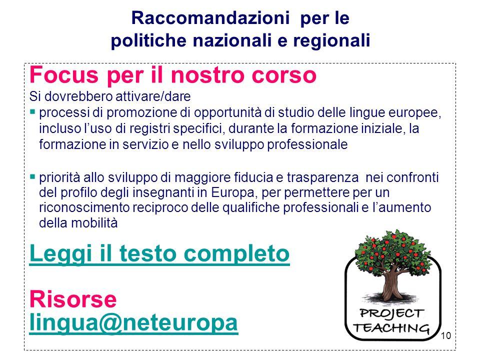 10 Raccomandazioni per le politiche nazionali e regionali Focus per il nostro corso Si dovrebbero attivare/dare processi di promozione di opportunità