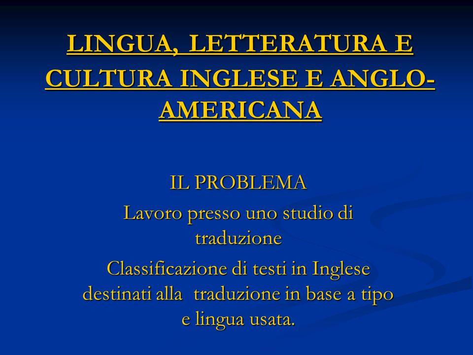 LINGUA, LETTERATURA E CULTURA INGLESE E ANGLO- AMERICANA IL PROBLEMA Lavoro presso uno studio di traduzione Classificazione di testi in Inglese destin