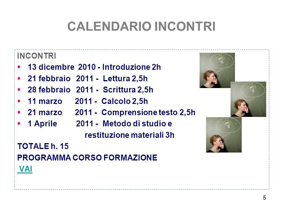 CALENDARIO INCONTRI INCONTRI 13 dicembre 2010 - Introduzione 2h 21 febbraio 2011 - Lettura 2,5h 28 febbraio 2011 - Scrittura 2,5h 11 marzo 2011 - Calc