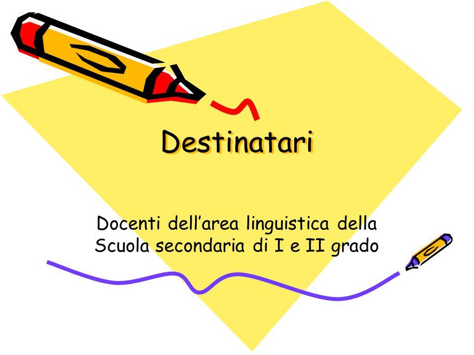 Destinatari Docenti dellarea linguistica della Scuola secondaria di I e II grado