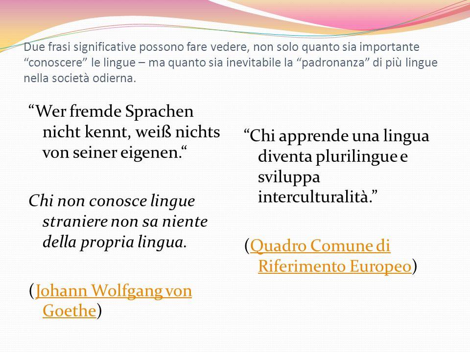 Due frasi significative possono fare vedere, non solo quanto sia importante conoscere le lingue – ma quanto sia inevitabile la padronanza di più lingu