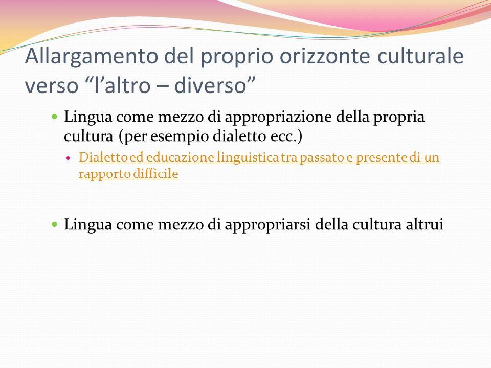 Allargamento del proprio orizzonte culturale verso laltro – diverso Lingua come mezzo di appropriazione della propria cultura (per esempio dialetto ec