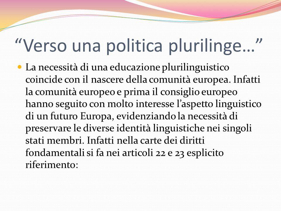 Verso una politica plurilinge… La necessità di una educazione plurilinguistico coincide con il nascere della comunità europea. Infatti la comunità eur