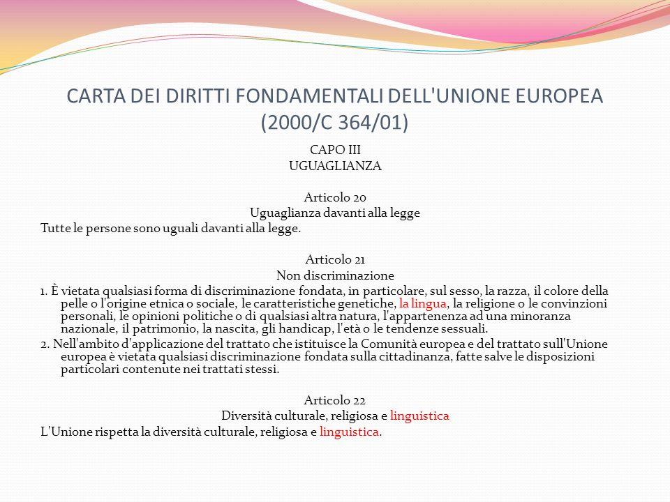 CARTA DEI DIRITTI FONDAMENTALI DELL'UNIONE EUROPEA (2000/C 364/01) CAPO III UGUAGLIANZA Articolo 20 Uguaglianza davanti alla legge Tutte le persone so