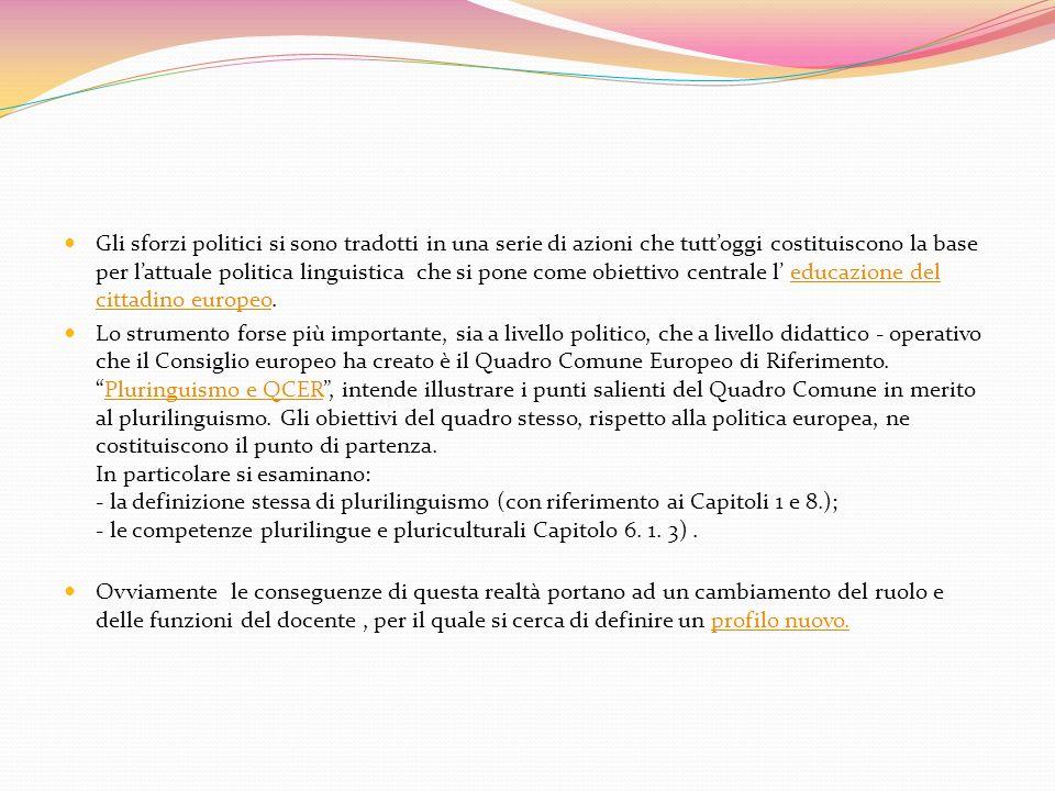 Nuovi strumenti e metodologie Lo spostamento della didattica linguistica verso lapprendimento delle competenze ha portato alla introduzione del Portfolio Europeo delle Lingue (PEL 1, PEL 2), un documento del Consiglio Europeo per facilitare linsegnamento/apprendimento comunicativo delle lingue.