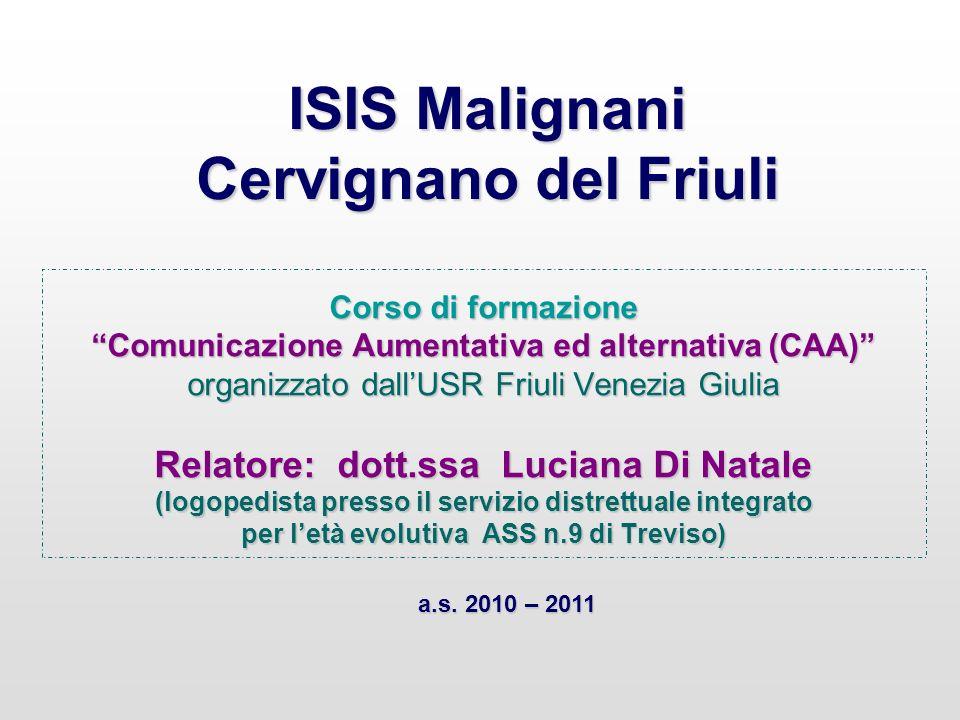 ISIS Malignani Cervignano del Friuli Corso di formazione Comunicazione Aumentativa ed alternativa (CAA) organizzato dallUSR Friuli Venezia Giulia Rela