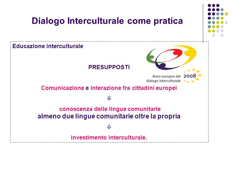 Dimensione europea dell'educazione Educazione interculturale PRESUPPOSTI Comunicazione e interazione fra cittadini europei conoscenza delle lingue com