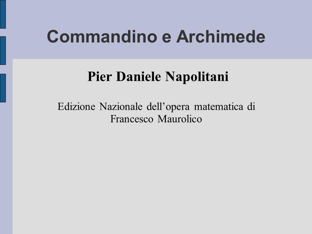 Commandino e Archimede Pier Daniele Napolitani Edizione Nazionale dellopera matematica di Francesco Maurolico