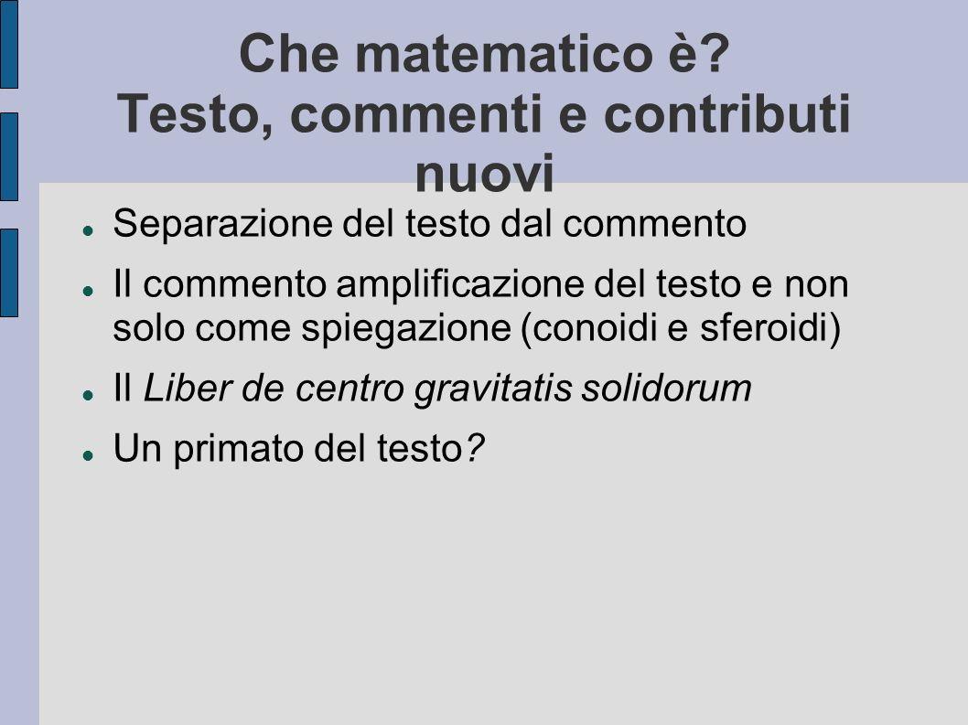 Che matematico è? Testo, commenti e contributi nuovi Separazione del testo dal commento Il commento amplificazione del testo e non solo come spiegazio