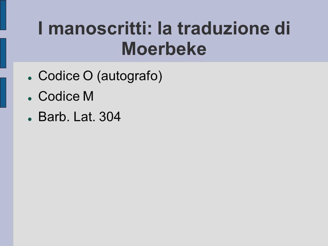 I manoscritti: la traduzione di Moerbeke Codice O (autografo) Codice M Barb. Lat. 304