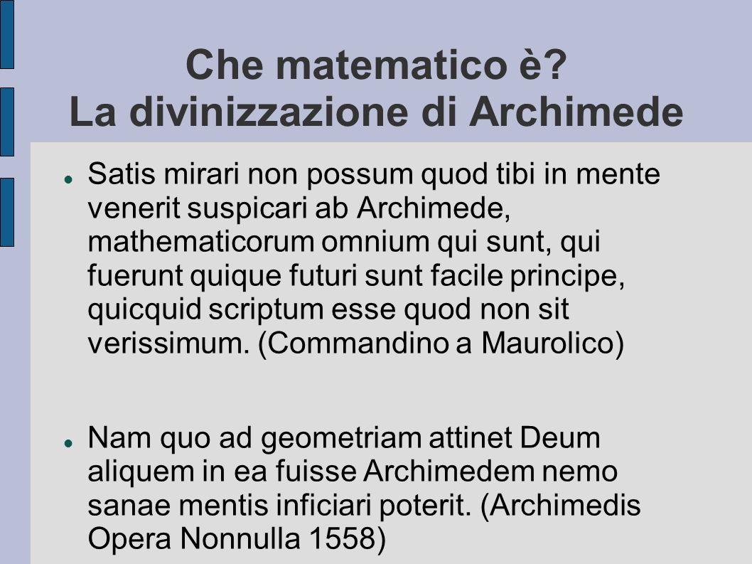 Che matematico è? La divinizzazione di Archimede Satis mirari non possum quod tibi in mente venerit suspicari ab Archimede, mathematicorum omnium qui