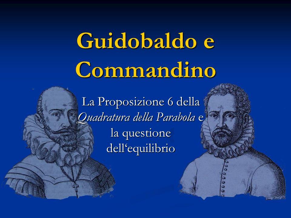 Guidobaldo e Commandino La Proposizione 6 della Quadratura della Parabola e la questione dellequilibrio