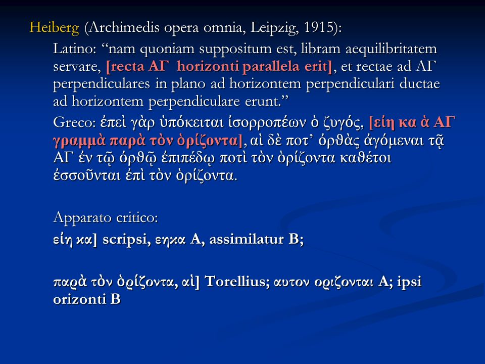 Heiberg (Archimedis opera omnia, Leipzig, 1915): Latino: nam quoniam suppositum est, libram aequilibritatem servare, [recta AΓ horizonti parallela eri