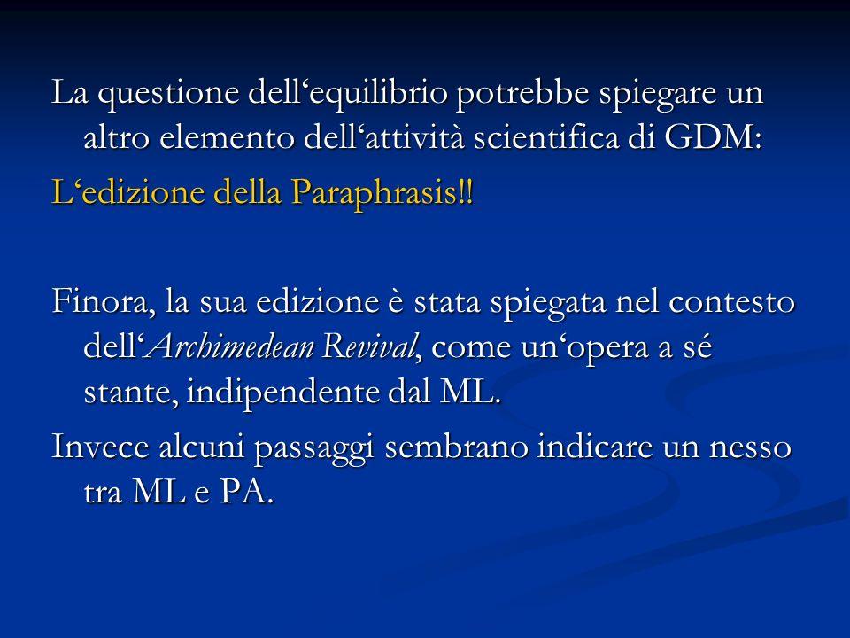 La questione dellequilibrio potrebbe spiegare un altro elemento dellattività scientifica di GDM: Ledizione della Paraphrasis!! Finora, la sua edizione