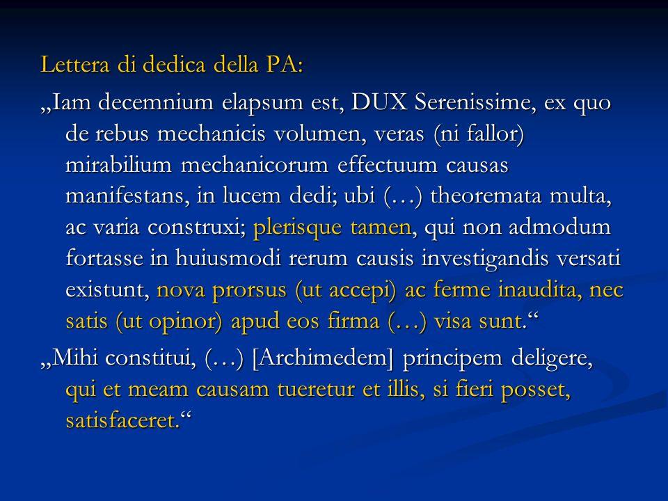 Lettera di dedica della PA: Iam decemnium elapsum est, DUX Serenissime, ex quo de rebus mechanicis volumen, veras (ni fallor) mirabilium mechanicorum