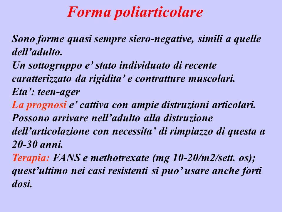 Forma poliarticolare Sono forme quasi sempre siero-negative, simili a quelle delladulto. Un sottogruppo e stato individuato di recente caratterizzato