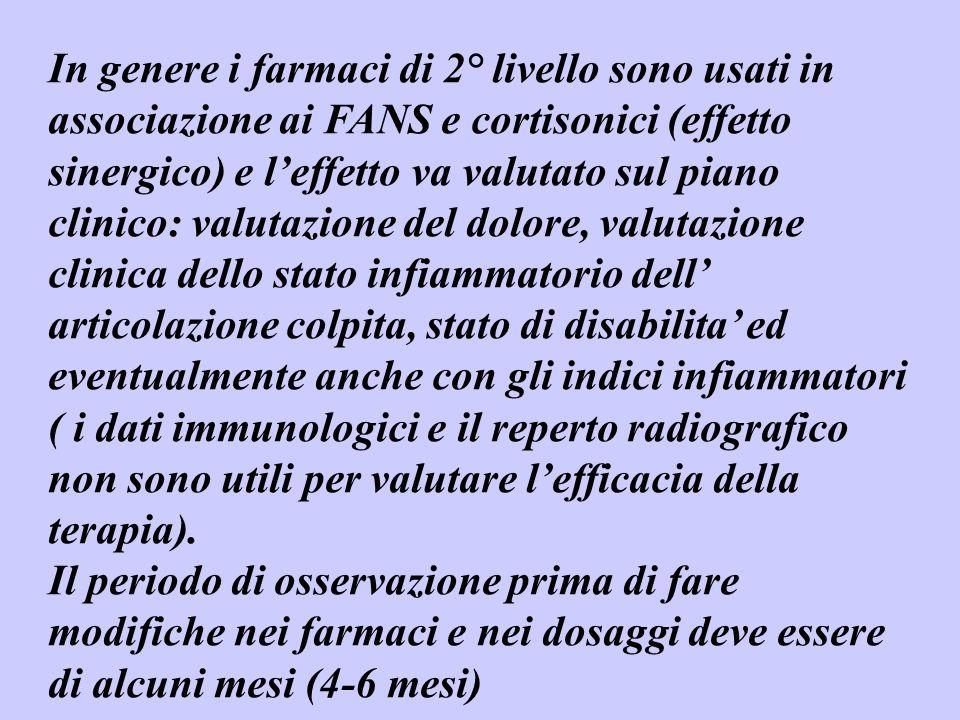 In genere i farmaci di 2° livello sono usati in associazione ai FANS e cortisonici (effetto sinergico) e leffetto va valutato sul piano clinico: valut