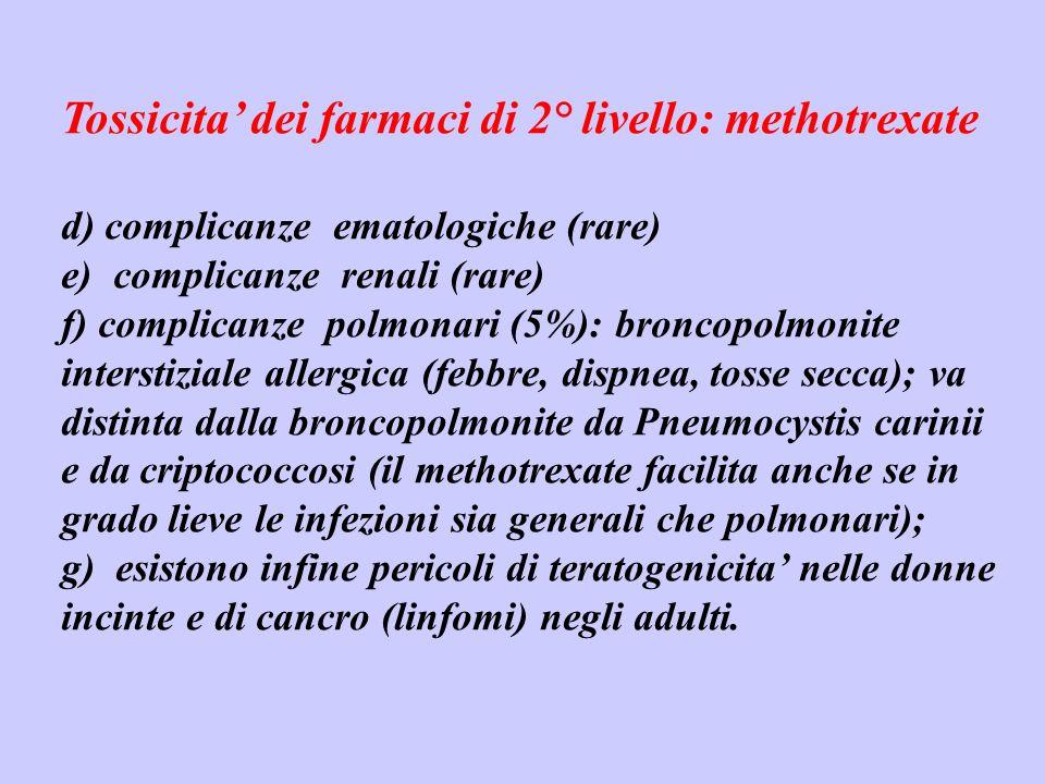Tossicita dei farmaci di 2° livello: methotrexate d) complicanze ematologiche (rare) e) complicanze renali (rare) f) complicanze polmonari (5%): bronc