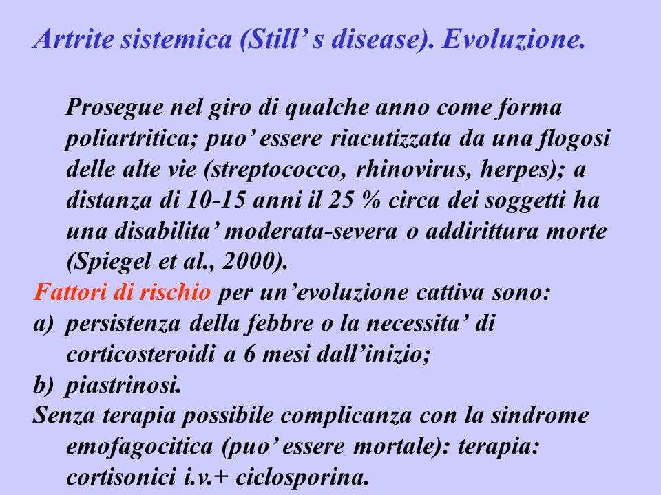 Artrite sistemica (Still s disease). Evoluzione. Prosegue nel giro di qualche anno come forma poliartritica; puo essere riacutizzata da una flogosi de