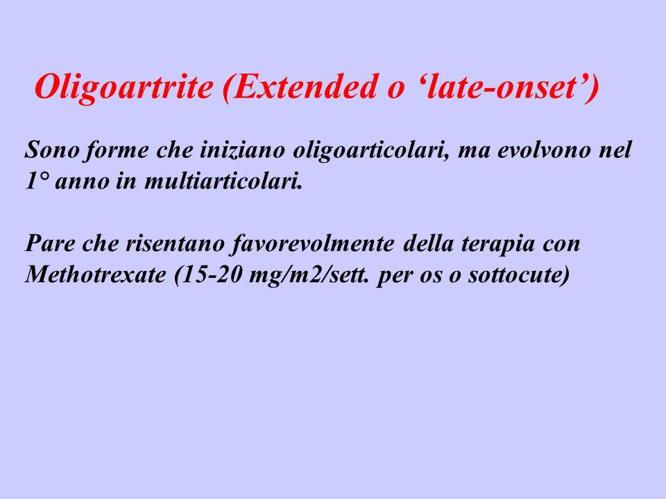 Oligoartrite (Extended o late-onset) Sono forme che iniziano oligoarticolari, ma evolvono nel 1° anno in multiarticolari. Pare che risentano favorevol