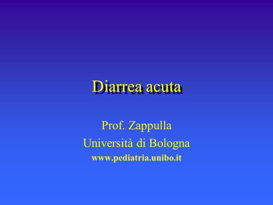 Diarrea acuta Prof. Zappulla Università di Bologna www.pediatria.unibo.it