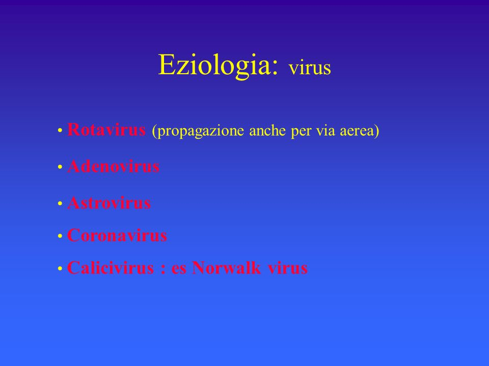 Eziologia della diarrea in bambini immunocompetenti in Italia (n=324) (S.Guandalini, 38° Nutrition Workshop, 1996) Rotavirus105 Adenovirus 32 Salmonella 79 Campylobacter 64 Cryptosporidium 25 Clostridium difficile 12 Giardia lamblia 4 Yersinia 3