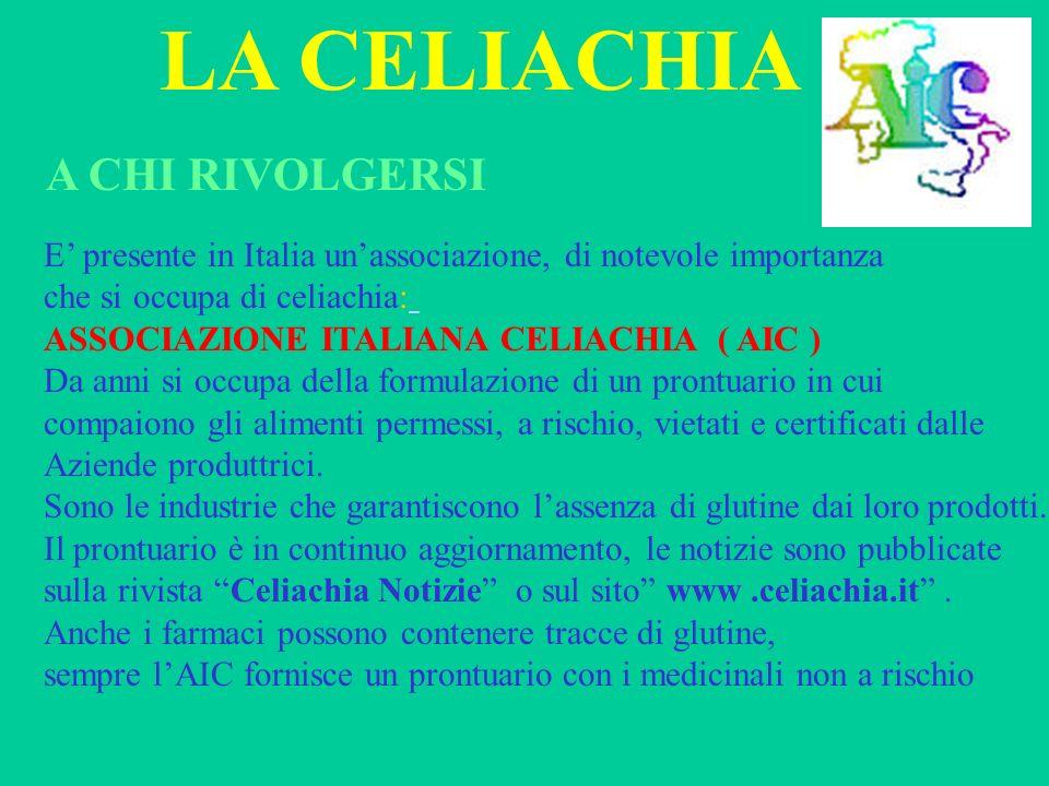 LA CELIACHIA A CHI RIVOLGERSI E presente in Italia unassociazione, di notevole importanza che si occupa di celiachia: ASSOCIAZIONE ITALIANA CELIACHIA
