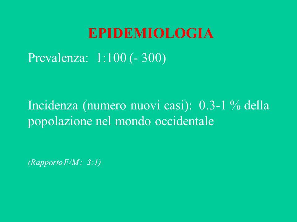 EPIDEMIOLOGIA Prevalenza: 1:100 (- 300) Incidenza (numero nuovi casi): 0.3-1 % della popolazione nel mondo occidentale (Rapporto F/M : 3:1)